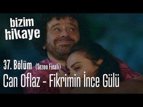 Can Oflaz - Fikrimin İnce Gülü - Bizim Hikaye 37. Bölüm (Sezon Finali)