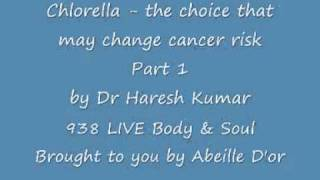 Chlorella - The Choice That May Change Cancer Risk Part 1 - 938 LIVE Body & Soul - 22nd Aug 2011