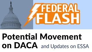 Federal Flash: Potential Movement on DACA and Updates on ESSA