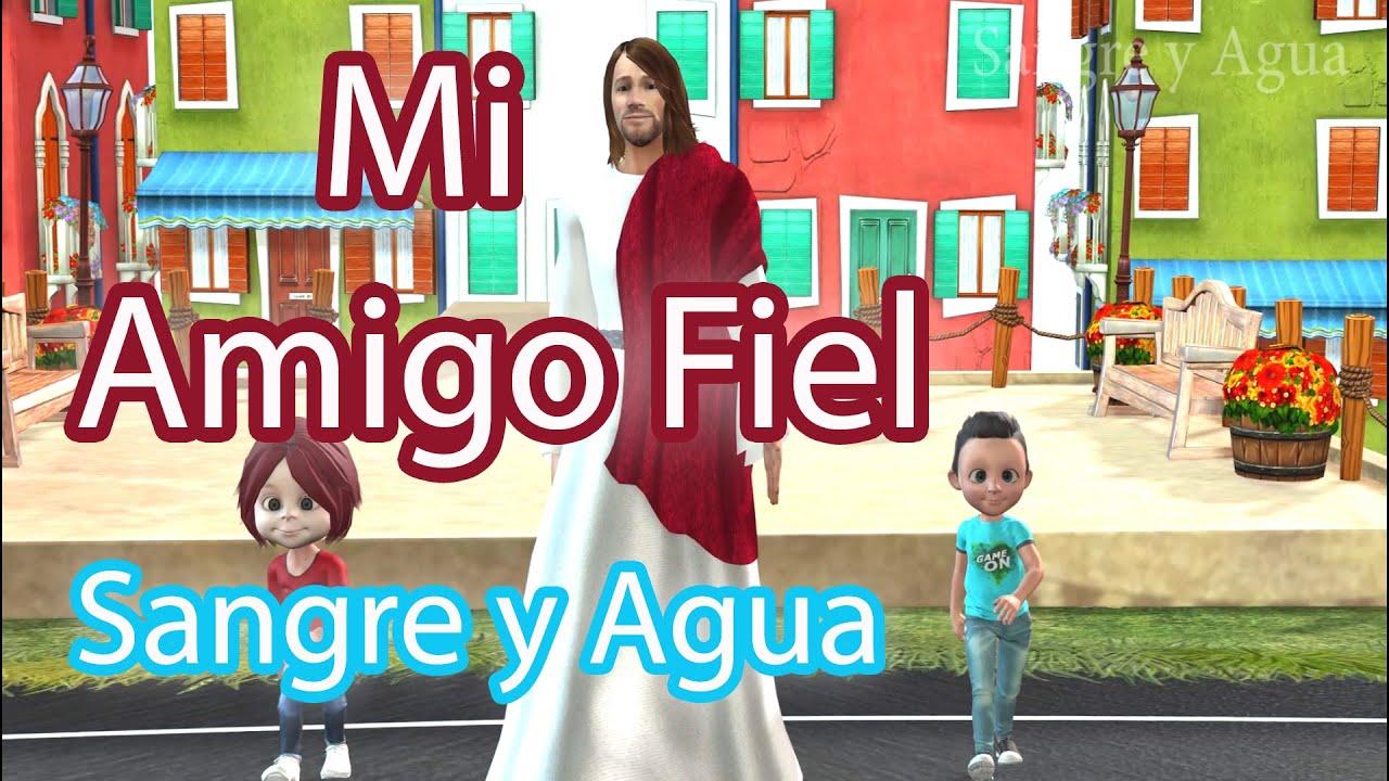 Mi Amigo Fiel - Sangre y Agua Niños - Musica Catolica Cristiana Infantil Cantos