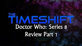 Timeshift: Doctor Who Series 8 Review Part 1 Thumbnail