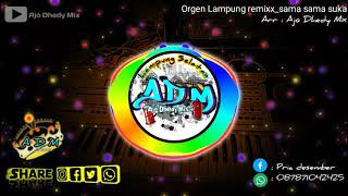 Orgen Remix lampung sama-sama suka free style and mp3