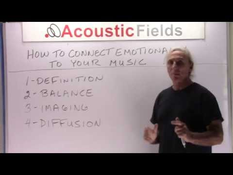 How To Connect Emotionally To Your Music - www.AcousticFields.com