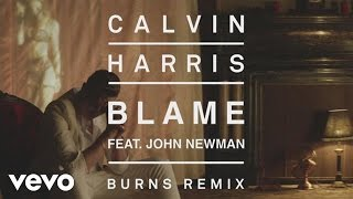 Calvin Harris - Blame (Burns Remix) [Audio] ft. John Newman