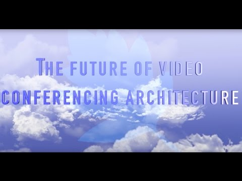 The future of video conferencing architecture