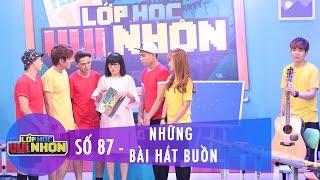 Lớp Học Vui Nhộn 87 | Những Bài Hát Buồn | Huy Nam La Thăng | Fullshow [Game Show]