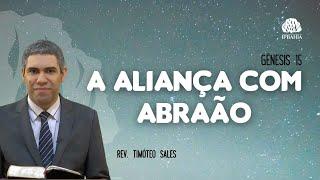 A Aliança com Abraão (Gênesis 15) • Rev. Timóteo Sales