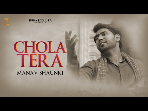 Chola Tera | Manav Shaunki | Funkbox Entertainment USA | official Video