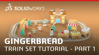 Gingerbread Train Set Tutorial - Part 1 - SOLIDWORKS