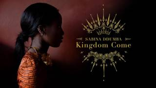 Sabina Ddumba - Kingdom Come (Official Audio)