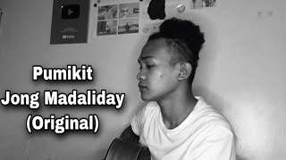 Pumikit - Jong Madaliday (Original)