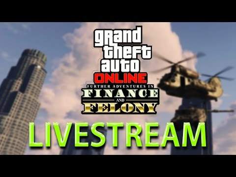 FINANCE AND FELONY UPDATE ! Grand Theft Auto V - STREAM