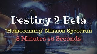 "Destiny 2 Beta: ""Homecoming"" Mission Speedrun {8:26}"
