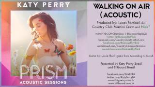 10 Katy Perry - Walking On Air (Acoustic) - PRISM ACOUSTIC SESSIONS