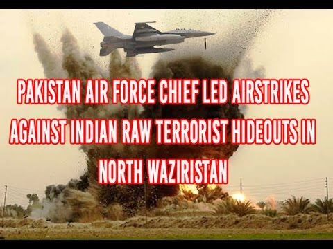 Pakistan Air Force chief led airstrikes against indian RAW terrorist hideouts in North Waziristan