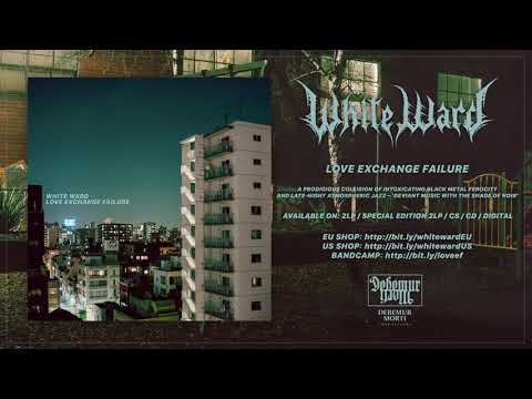 White Ward - Love Exchange Failure (Full album)