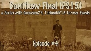 Bantikow Final with Caravera76 & TobmimobiV1 - Ep. 4 - Chopping Up Trees