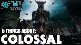 "5 Things About ""Colossal"" - Movie Review"