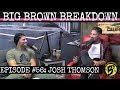 Big Brown Breakdown - Episode 56: Josh Thomson