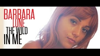 Barbara Lune - The wild in me (Clip Officiel)