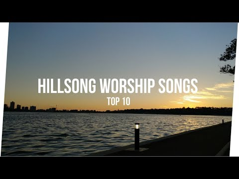 Hillsong Worship Songs (Top 10)
