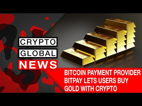 BITCOIN PAYMENT PROVIDER BITPAY LETS USERS BUY GOLD WITH CRYPTOCURRENCY