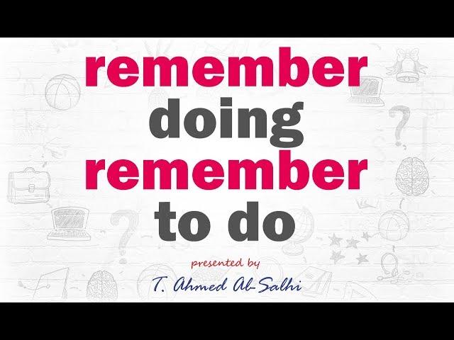 remember doing Vs  remember to do - يتذكر (فعل شيء ما) او (أن يفعل)