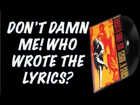 Guns N' Roses True Story Follow Up:  Don't Damn Me! Who Wrote the Lyrics?