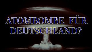 ATOMBOMBE FÜR DEUTSCHLAND?