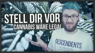 Stell dir vor Cannabis wäre legal.. | Teilzeitnerd
