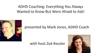 ADHD Coaching:  Everything You've Always Wanted to Know But Were Afraid to Ask!