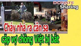 Donate Sharing | Ch,áy, nhà ra cần s,a, cặp v,ợ ch,ồ,ng Việt b,ị b,ắ,t
