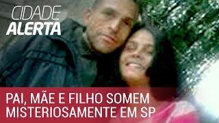 Cidade Alerta investiga desaparecimento misterioso de família em SP