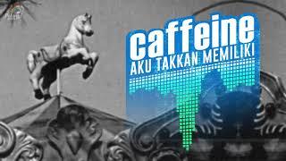 Download Lagu Caffeine - Aku Takkan Memiliki (Official Audio) mp3