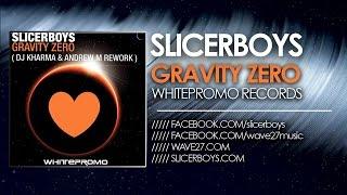 Slicerboys - Gravity Zero ( Dj Kharma and Andrew M Rework )