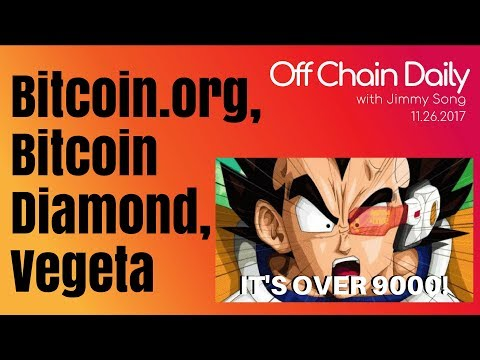 Bitcoin Vegeta, Bitcoin.org, Bitcoin Diamond Scam - Off Chain Daily 2017.11.26