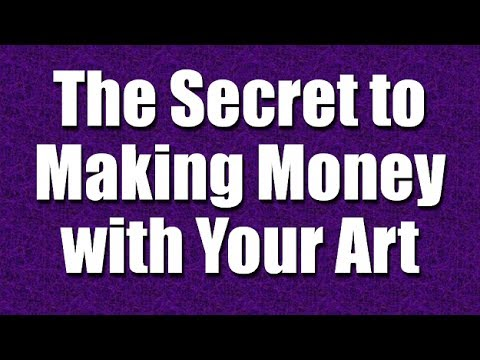 The Secret to Making Money with Your Art, Music, Writing - Part 15