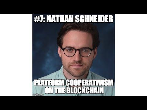 #7: Nathan Schneider—Platform Cooperativism on the Blockchain