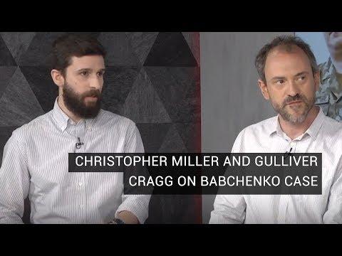 Christopher Miller and Gulliver Cragg on Babchenko Assassination Plot