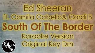 Ed Sheeran ft. Camila Cabello & Cardi B - South Of The Border Karaoke Original Key Dm