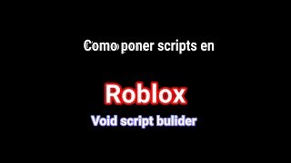 HOW TO PUT SCRIPTS IN ROBLOX VSB (Void Script Builder) VERY SIMPLE + SCRIPTS IN THE DESCRIPTION
