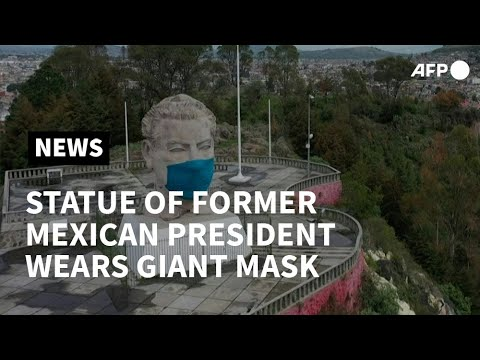 AFP News Agency: Giant statue of ex-Mexican president given face mask amid pandemic | AFP