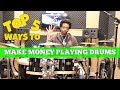 TOP 5 Ways To MAKE MONEY PLAYING DRUMS