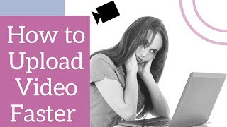 How To Upload Video Faster