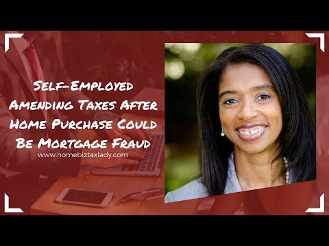 Self-Employed Amending Taxes After Home Purchase Could Be Mortgage Fraud