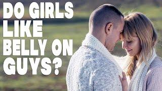 Do girls like belly on guys?