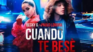 Descargar musica de Becky G, Paulo Londra - Cuando Te Besé