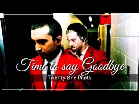 Time to say Goodbye - TwentyOnePilots (Audio Download)