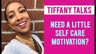 Need some self care motivation? Tiffany Talks