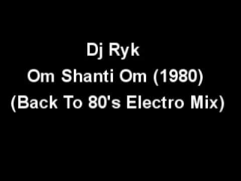 Dj Ryk   Om Shanti Om 1980 Back to 80's Electro Mix